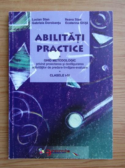 Anticariat: Lucian Stan - Abilitati practice, clasele I-IV