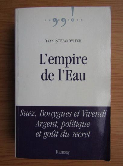Anticariat: Yvan Stefanovitch - L'empire de l'Eau