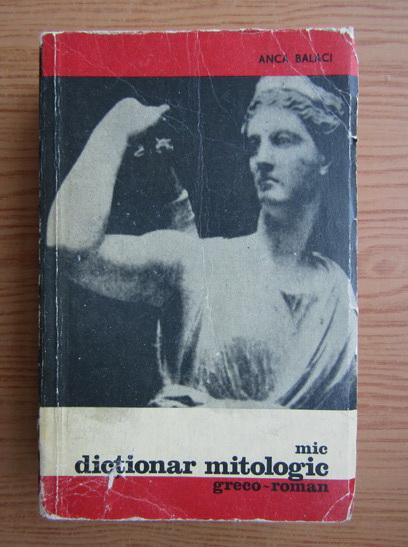 Anticariat: Anca Balaci - Mic dictionar mitologic greco-roman