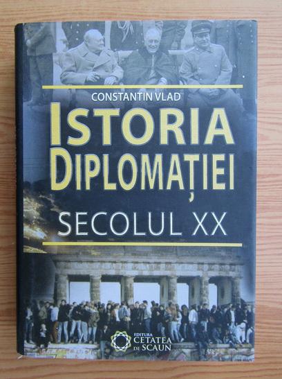 Anticariat: Constantin Vlad - Istoria diplomatiei, secolul XX