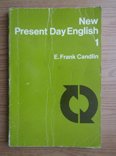 Anticariat: E. Frank Candlin - New present day english (volumul 1)