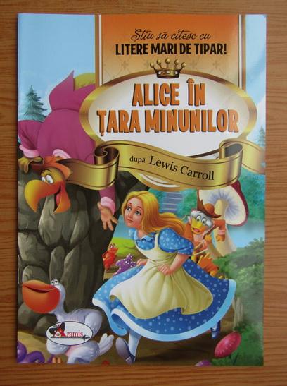 Anticariat: Lewis Carroll - Alice in Tara Minunilor