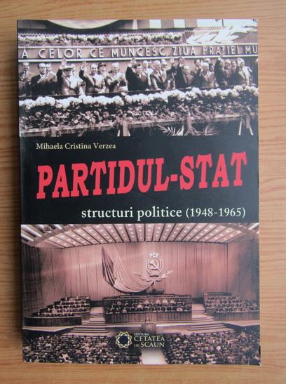 Anticariat: Mihaela Cristina Verzea - Partidul-Stat. Structuri politice 1948-1965