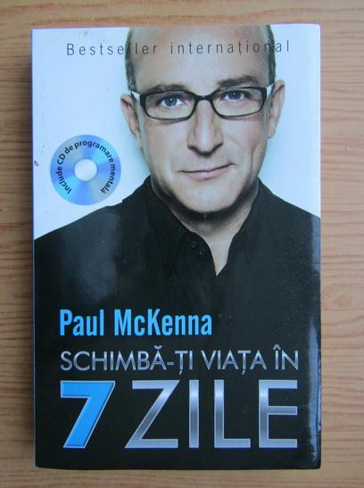Anticariat: Paul McKenna - Schimba-ti viata in 7 zile!