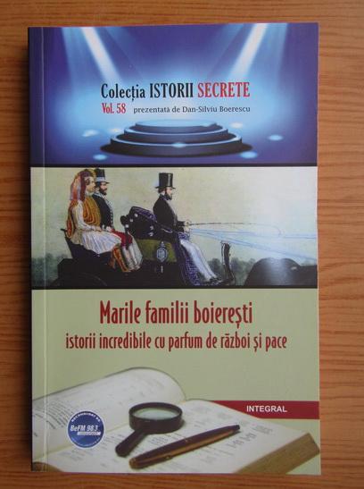 Anticariat: Dan Silviu Boerescu - Marile familii boieresti. Istorii incredibile cu parfum de razboi si pace (volumul 58)