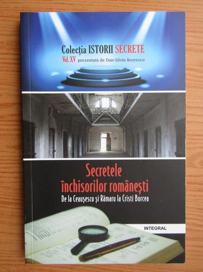 Anticariat: Dan Silviu Boerescu - Secretele inchisorilor romanesti de la Ceausescu si Ramaru la Cristi Borcea (volumul 15)