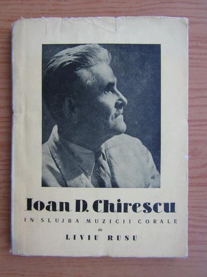Anticariat: Liviu Rusu - Ioan D. Chirescu in slujba muzicii corale