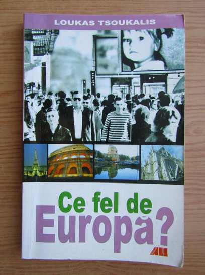 Anticariat: Loukas Tsoukalis - Ce fel de Europa?