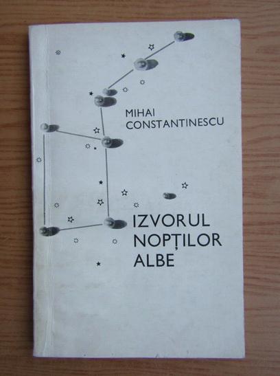 Anticariat: Mihai Constantinescu - Izvorul noptilor albe