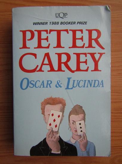 Anticariat: Peter Carey - Oscar and Lucinda