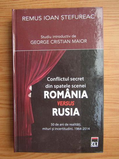 Anticariat: Remus Ioan Stefureac - Conflict secret dinspatele scenei Romania versus Rusia