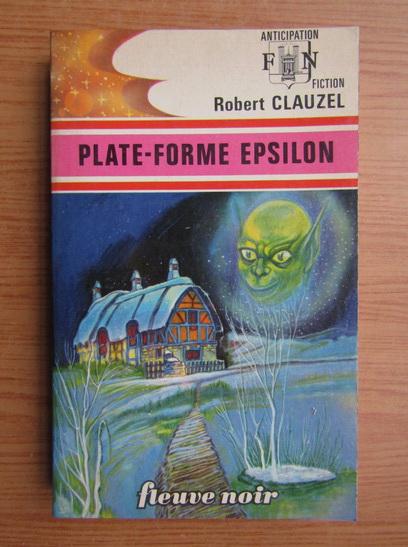 Anticariat: Robert Clauzel - Plate-forme epilson