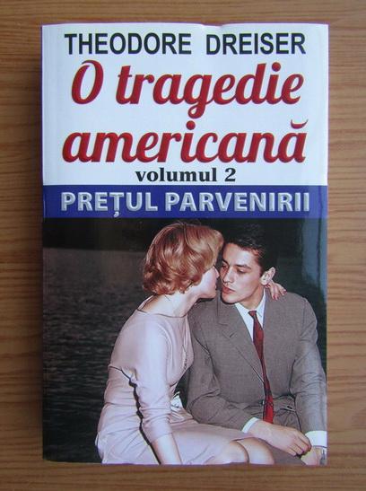 Anticariat: Theodore Dreiser - O tragedie americana, volumul 2. Pretul parvenirii