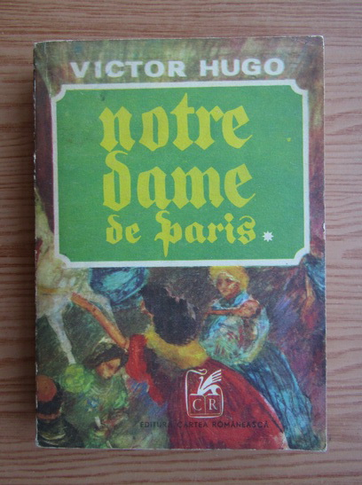 Anticariat: Victor Hugo - Notre-Dame de Paris (volumul 1)