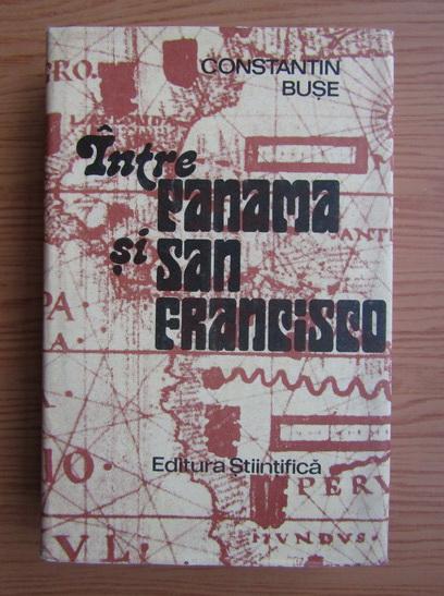 Anticariat: Constantin Buse - Intre Panama si San Francisco