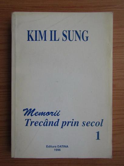 Anticariat: Kim Il Sung - Trecand prin secolul (volumul 1)