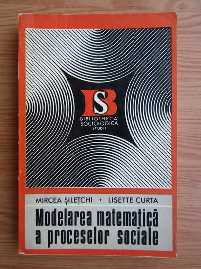 Anticariat: Mircea Siletchi - Modelarea matematica a proceselor sociale