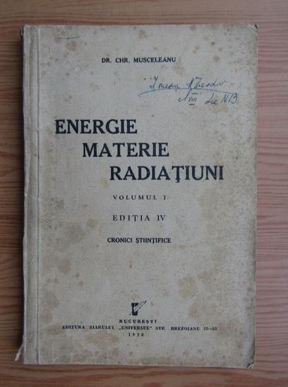 Anticariat: Chr. Musceleanu - Energie, materie, radiatiuni (volumul 1, 1938)