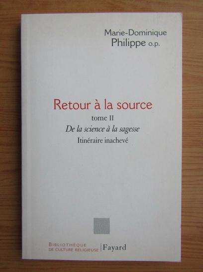 Anticariat: Marie Dominique Philippe - Retour a la source