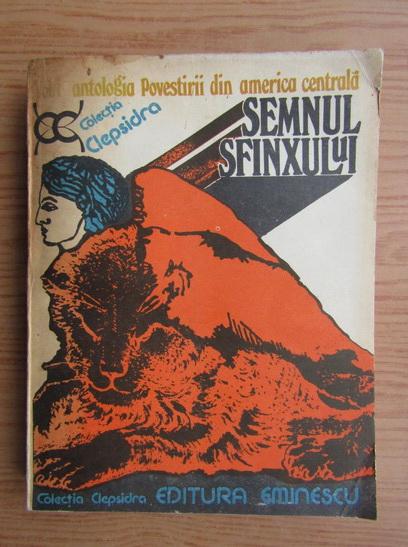 Anticariat: Semnul Sfinxului, volumul 1. Antologia povestirii din America Centrala