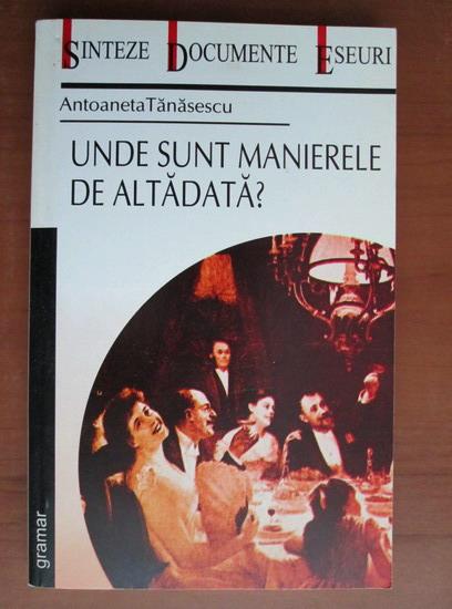 Anticariat: Antoaneta Tanasescu - Unde sunt manierele de altadata?