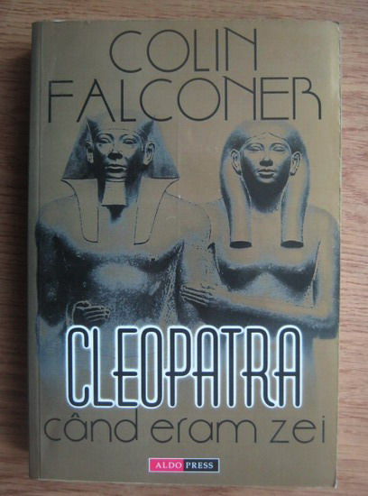 Anticariat: Colin Falconer - Cleopatra. Cand eram zei
