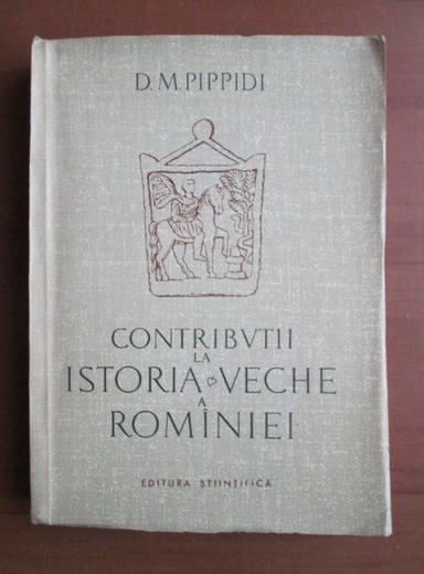 Anticariat: D. M. Pippidi - Contributii la istoria veche a Romaniei