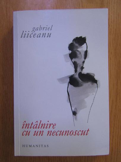 Anticariat: Gabriel Liiceanu - Intalnire cu un necunoscut
