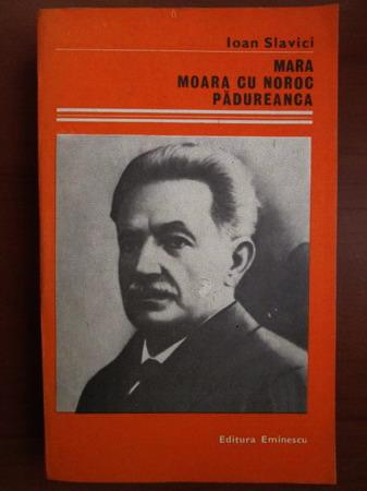Anticariat: Ioan Slavici - Mara. Moara cu noroc. Padureanca