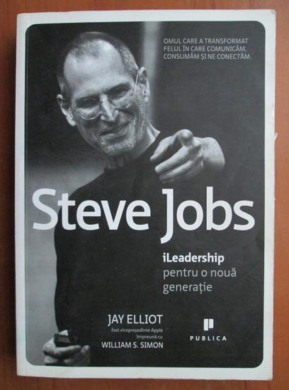 Anticariat: Jay Elliot - Steve Jobs. iLeadership pentru o noua generatie