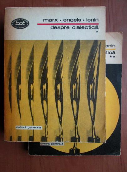 Anticariat: Karl Marx, Friedrich Engels, Vladimir Ilici Lenin - Despre dialectica (2 volume)