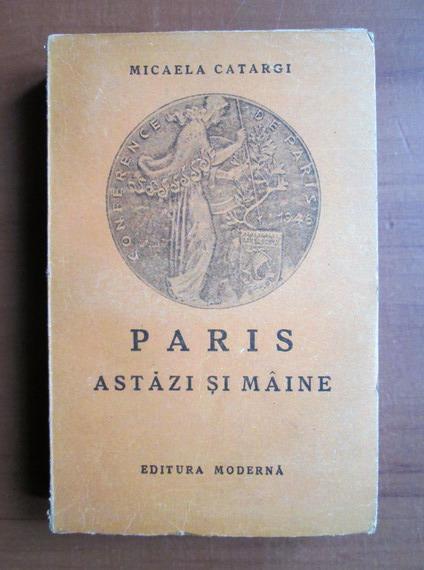 Anticariat: Micaela Catargi - Paris astazi si maine (1947)