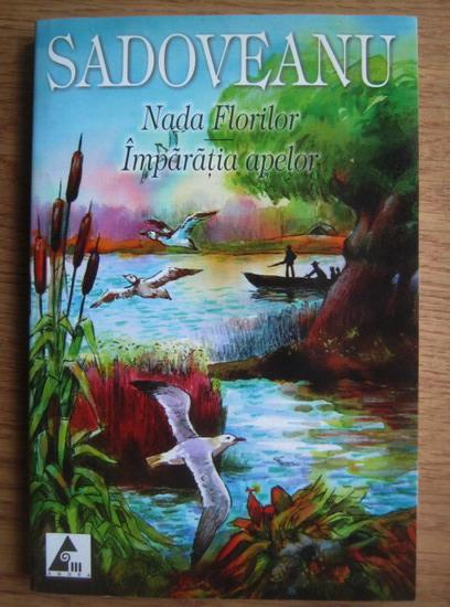 Anticariat: Mihail Sadoveanu - Nada florilor. Imparatia apelor