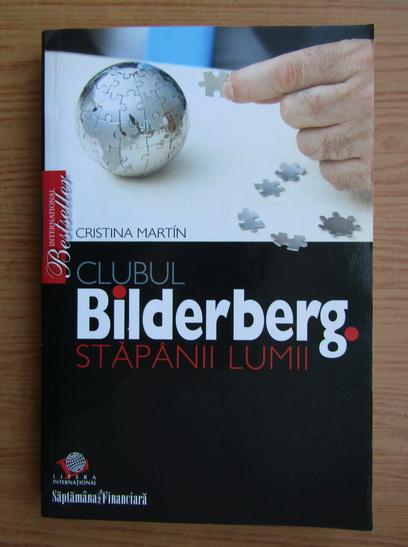 Anticariat: Cristina Martin - Clubul bilderberg. Stapanii lumii