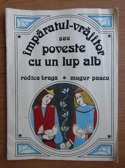 Anticariat: Rodica Braga - Imparatul vrajitor sau poveste cu un lup alb