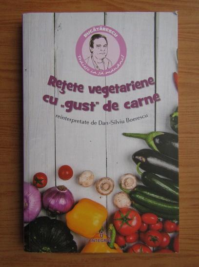 Anticariat: Dan Silviu Boerescu - Retete vegetariene cu gust de carne