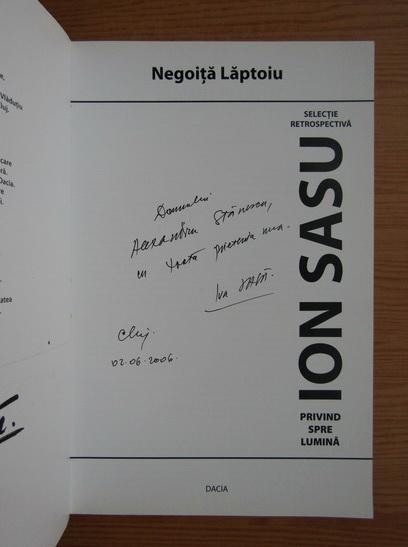Anticariat: Negoita Laptoiu - Selectie retrospectiva Ion Sasu. Privind spre lumina (cu autograful autorului)