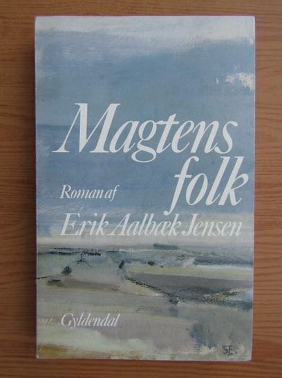 Anticariat: Erik Aalbaek Jensen - Magtens folk