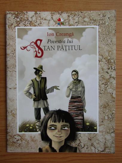 Anticariat: Ion Creanga - Povestea lui Stan Patitul