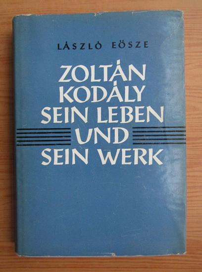 Anticariat: Laszlo Eosze - Zoltan Koday sein Leben und sein Werk