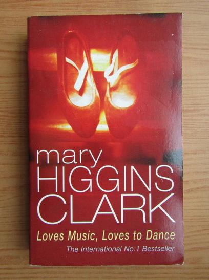 Anticariat: Mary Higgins Clark - Loves music, loves to dance