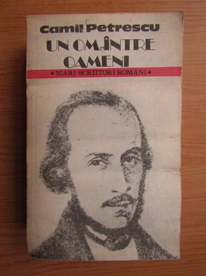 Anticariat: Camil Petrescu - Un om intre oameni (volumul 1)
