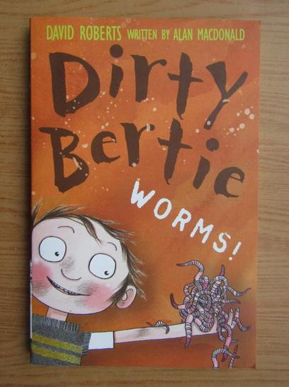 Anticariat: David Roberts - Dirty Bertie. Worms