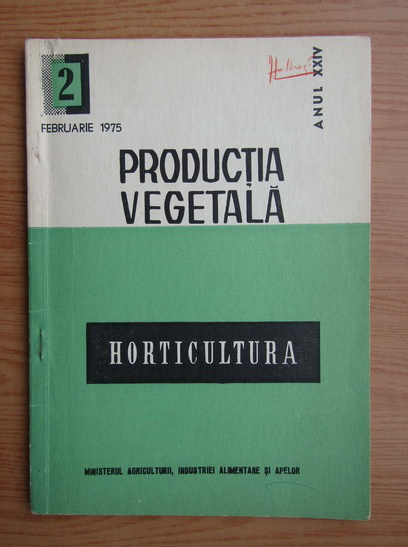 Anticariat: Horticultura. Productia vegetala, anul XXIV, nr. 2, februarie, 1975