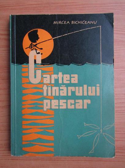 Anticariat: Mircea Bichiceanu - Cartea tanarului pescar