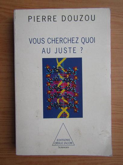 Anticariat: Pierre Douzou - Vous cherchez quoi au juste?