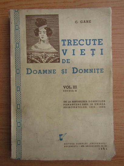 Anticariat: C. Gane - Trecute vieti de doamne si domnite (volumul 3, 1941)
