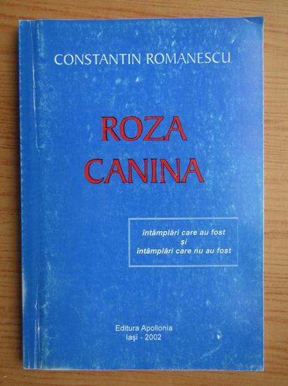 Anticariat: Constantin Romanescu - Roza canina