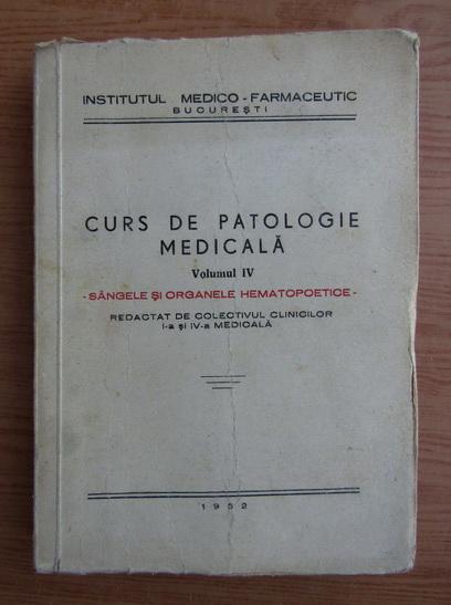 Anticariat: Curs de patologie medicala, volumul 4. Sangele si organele hematopoetice
