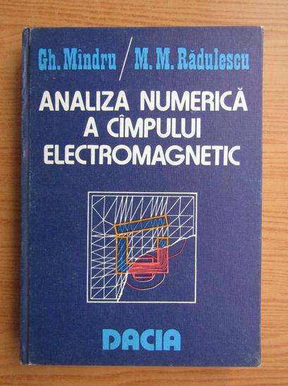 Anticariat: Gheorghe Mindru, Mircea Radulescu - Analiza numerica a campului electromagnetic